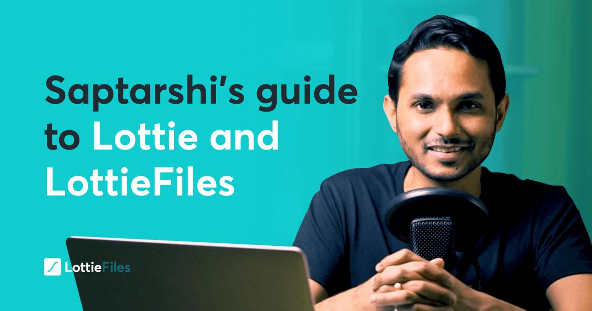 Saptarshi's Guide to Lottie and LottieFiles